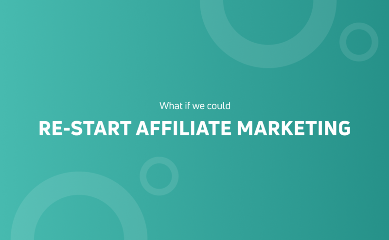 What if we could re-start affiliate marketing?